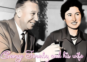 George Formby and his wife